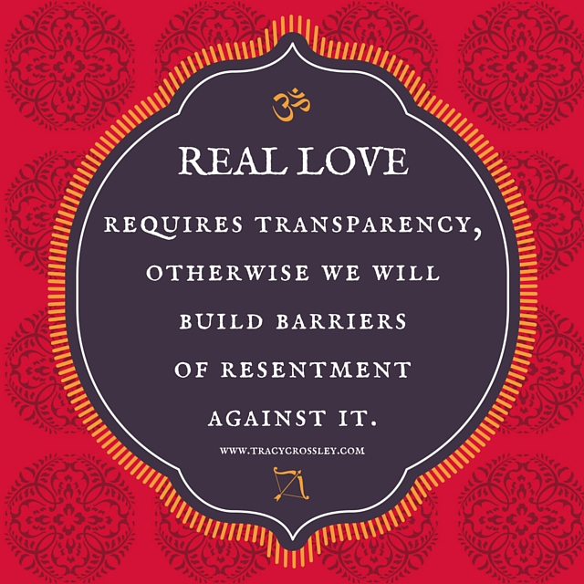 Real love requires transparency, otherwise we will build barriers of resentment against it.