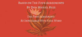The First Agreement: Be Impeccable With Your Word