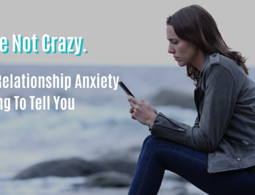 You're Not Crazy. What Relationship Anxiety Is Trying To Tell You